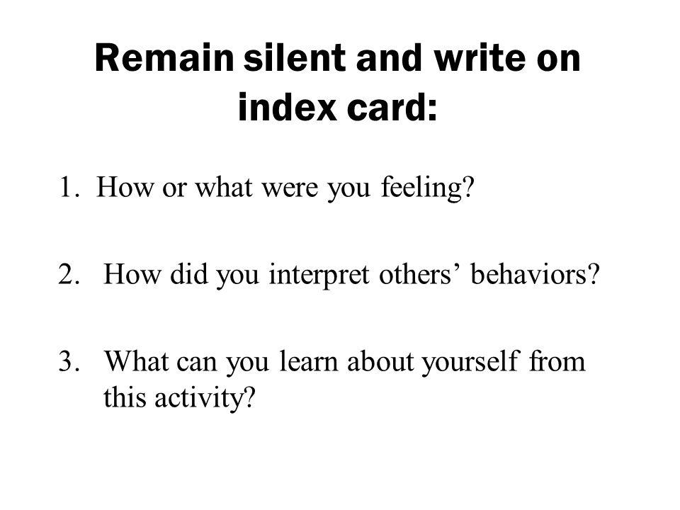 Remain silent and write on index card: