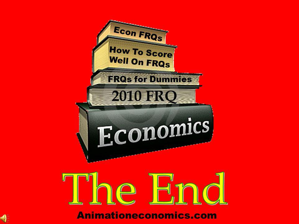 2010 FRQ The End Animationeconomics.com Econ FRQs How To Score