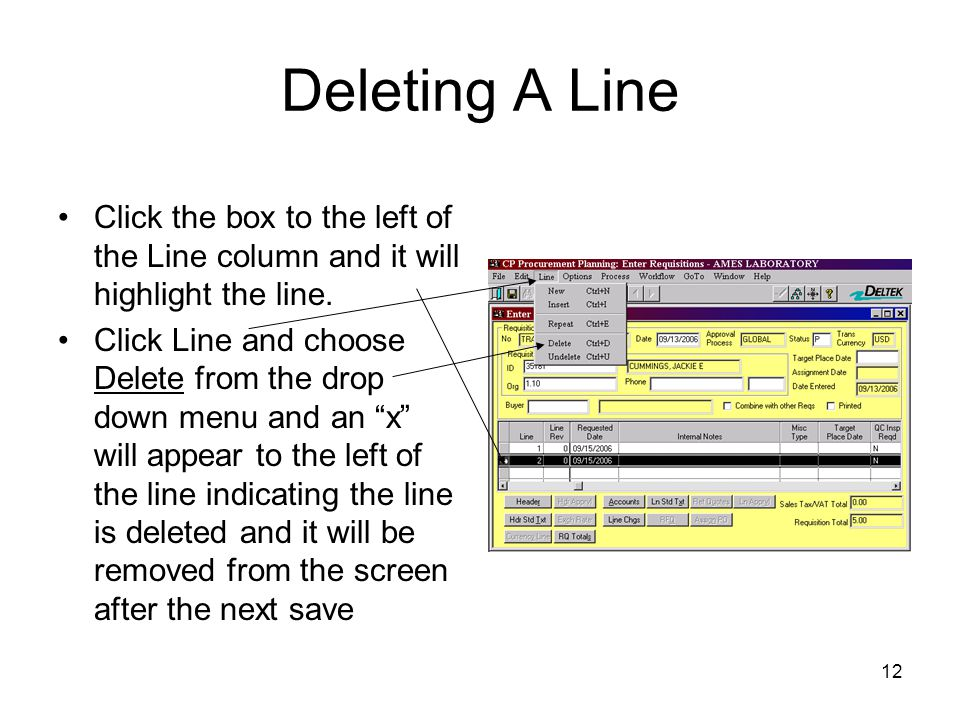 Deleting A Line Click the box to the left of the Line column and it will highlight the line.