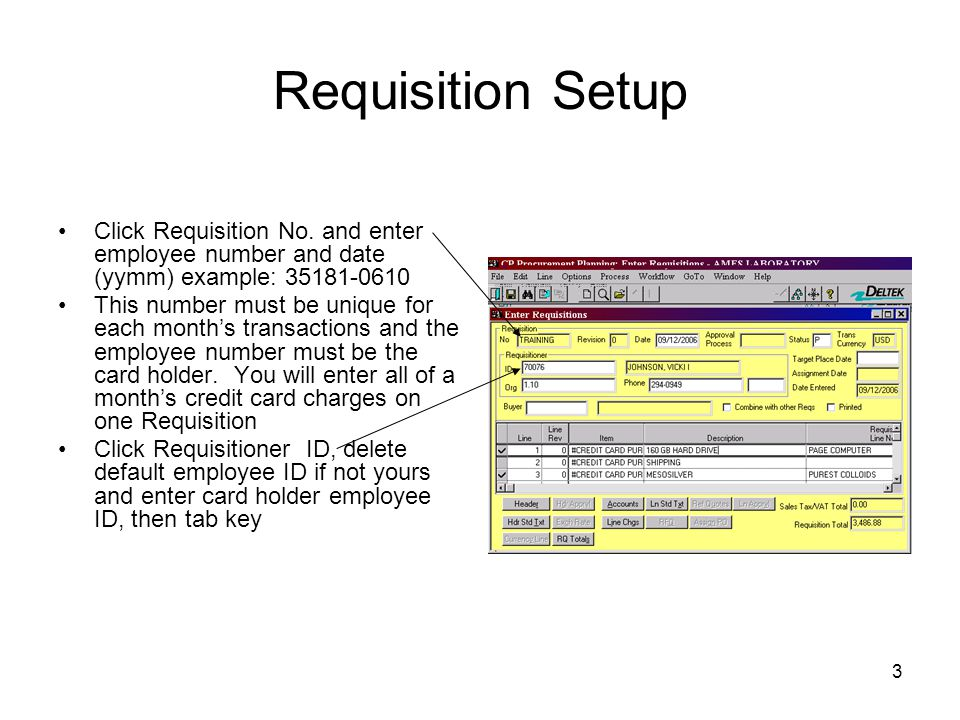 Requisition Setup Click Requisition No. and enter employee number and date (yymm) example: 35181-0610.