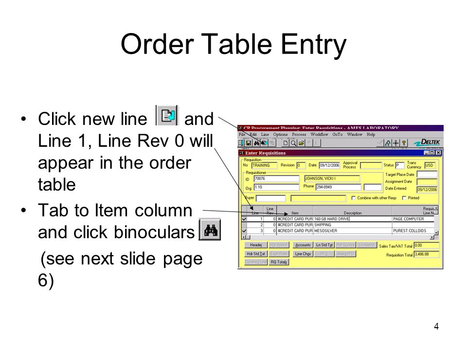 Order Table Entry Click new line and Line 1, Line Rev 0 will appear in the order table. Tab to Item column and click binoculars.
