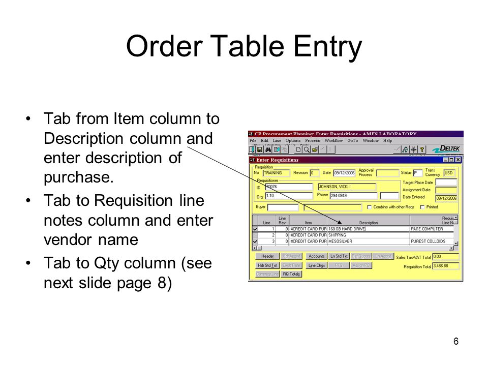 Order Table Entry Tab from Item column to Description column and enter description of purchase.