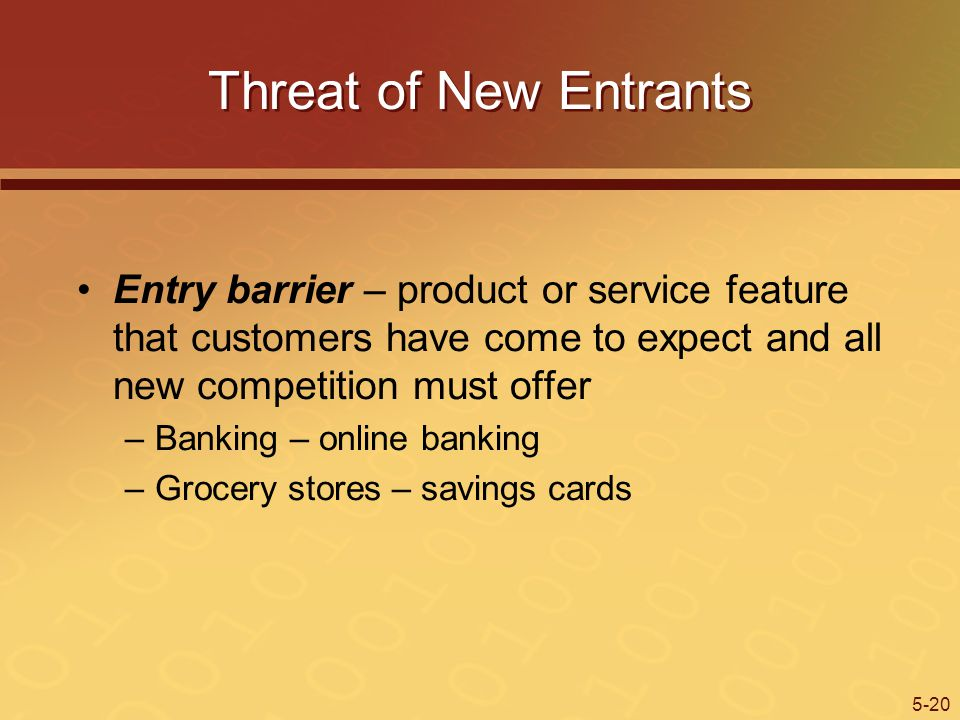 Threat of New Entrants Entry barrier – product or service feature that customers have come to expect and all new competition must offer.