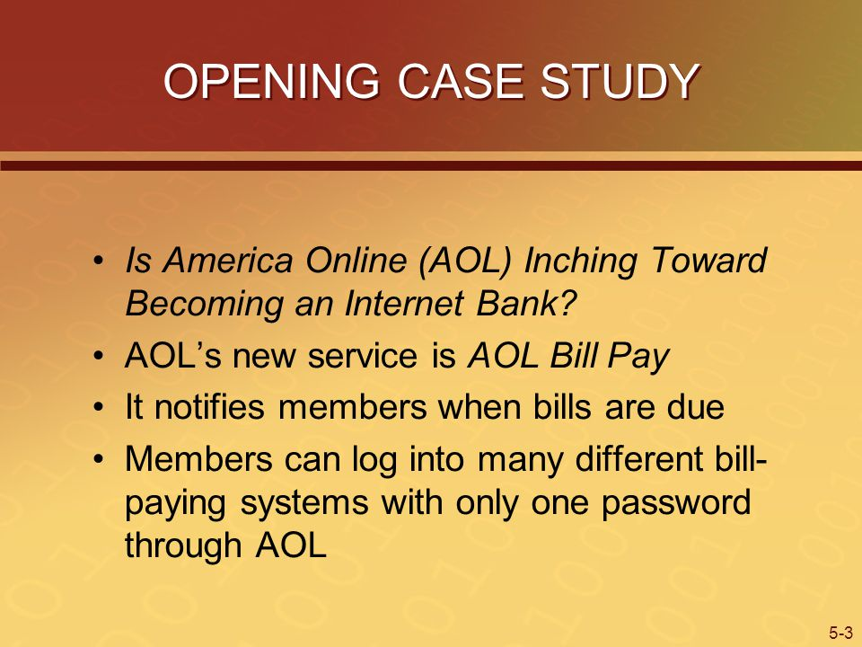 OPENING CASE STUDY Is America Online (AOL) Inching Toward Becoming an Internet Bank AOL's new service is AOL Bill Pay.