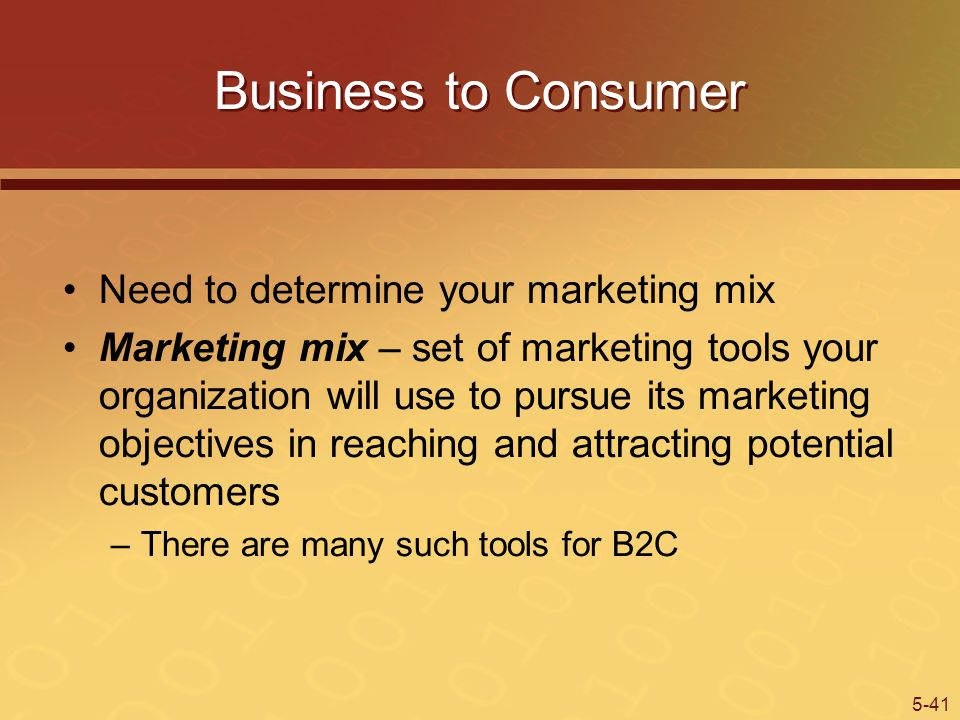 Business to Consumer Need to determine your marketing mix