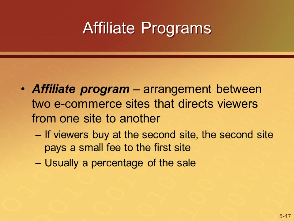 Affiliate Programs Affiliate program – arrangement between two e-commerce sites that directs viewers from one site to another.