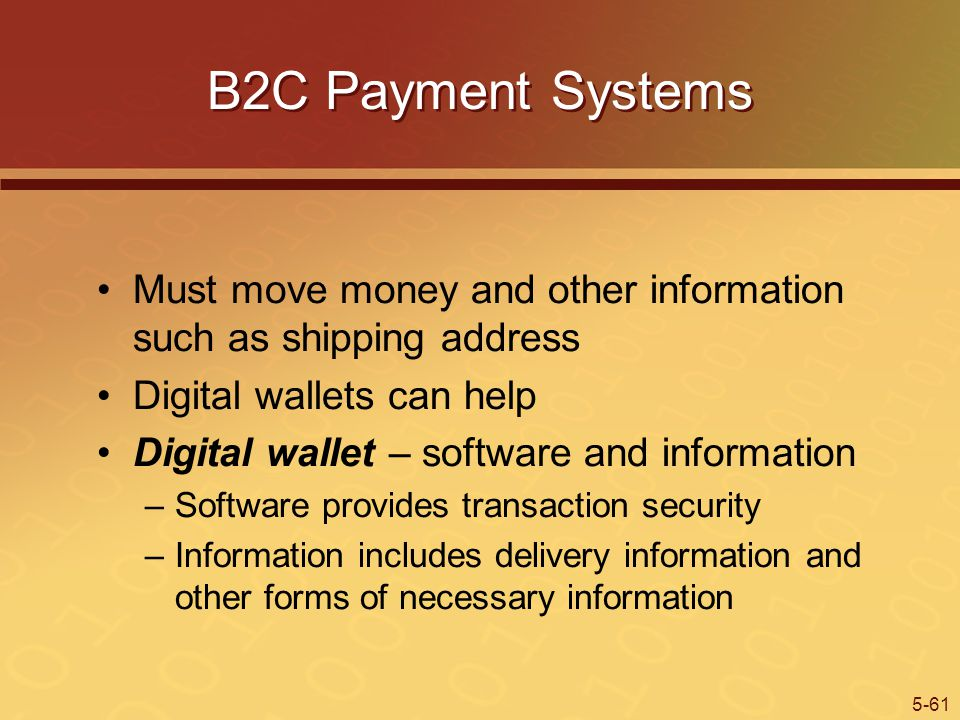B2C Payment Systems Must move money and other information such as shipping address. Digital wallets can help.