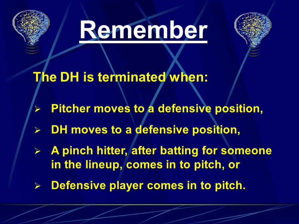 Remember The DH is terminated when: