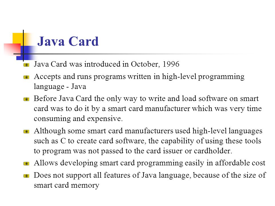 Java Card Java Card was introduced in October, 1996