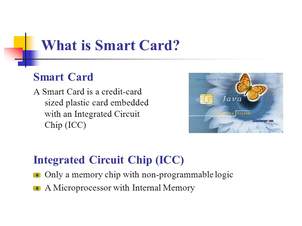 What is Smart Card Smart Card Integrated Circuit Chip (ICC)