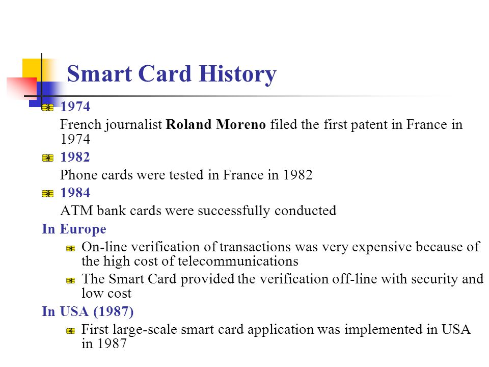 Smart Card History 1974. French journalist Roland Moreno filed the first patent in France in 1974.