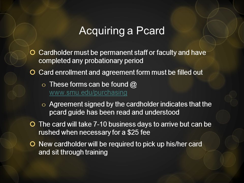 Acquiring a Pcard Cardholder must be permanent staff or faculty and have completed any probationary period.