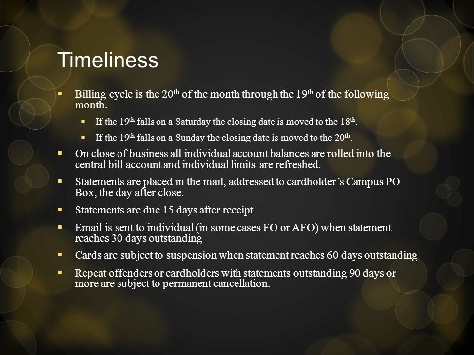 Timeliness Billing cycle is the 20th of the month through the 19th of the following month.