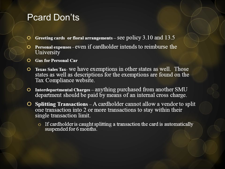Pcard Don'ts Greeting cards or floral arrangements – see policy 3.10 and 13.5.