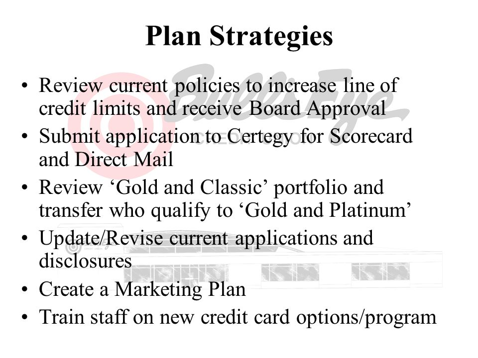 Plan Strategies Review current policies to increase line of credit limits and receive Board Approval.