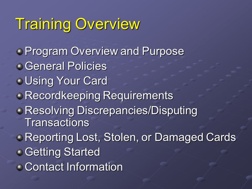 Training Overview Program Overview and Purpose General Policies