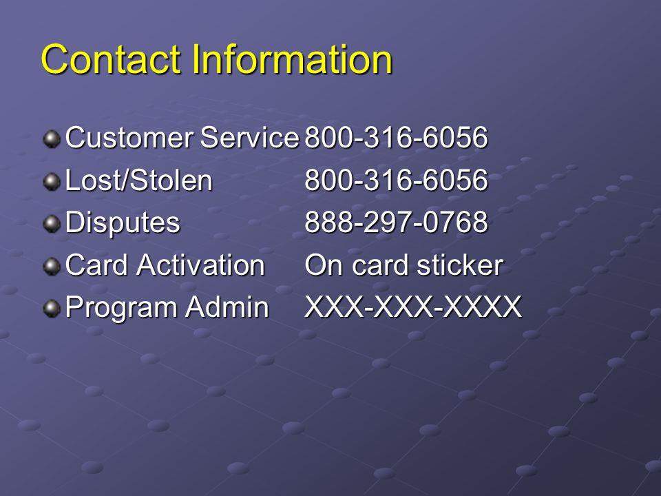 Contact Information Customer Service 800-316-6056. Lost/Stolen 800-316-6056. Disputes 888-297-0768.