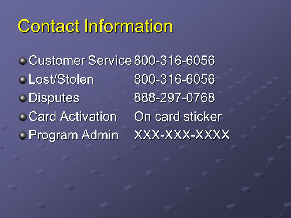 Contact Information Customer Service Lost/Stolen Disputes