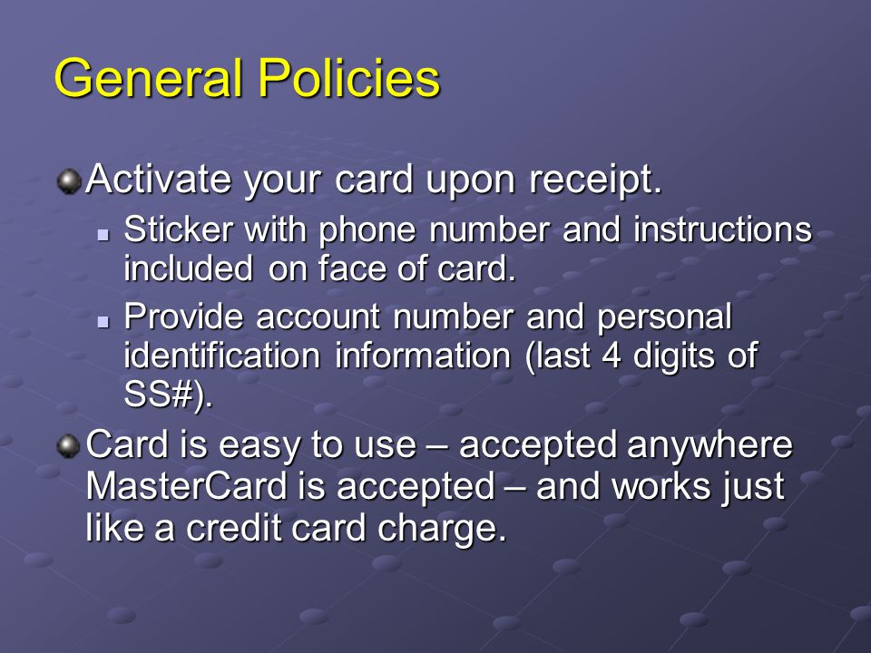 General Policies Activate your card upon receipt.