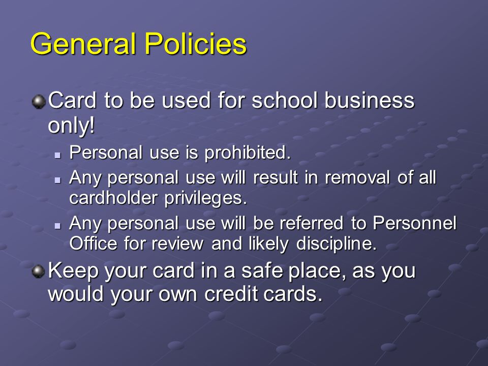 General Policies Card to be used for school business only!