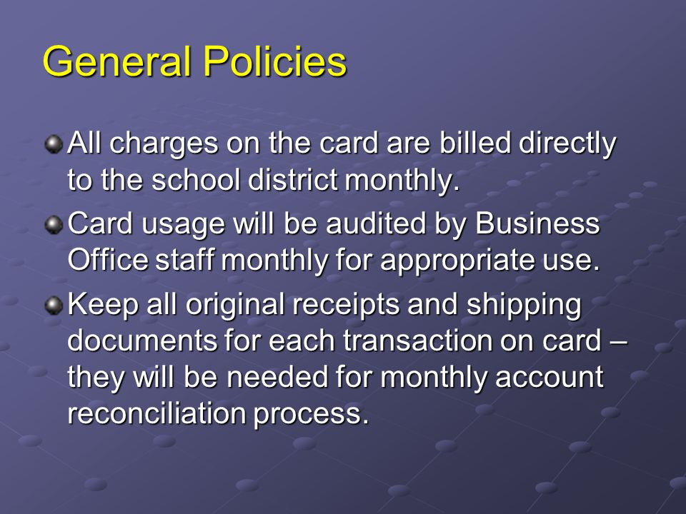 General Policies All charges on the card are billed directly to the school district monthly.