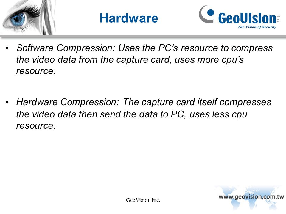 Hardware Software Compression: Uses the PC's resource to compress the video data from the capture card, uses more cpu's resource.