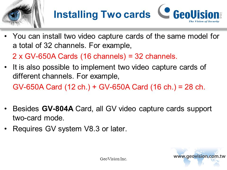 Installing Two cards You can install two video capture cards of the same model for a total of 32 channels. For example,