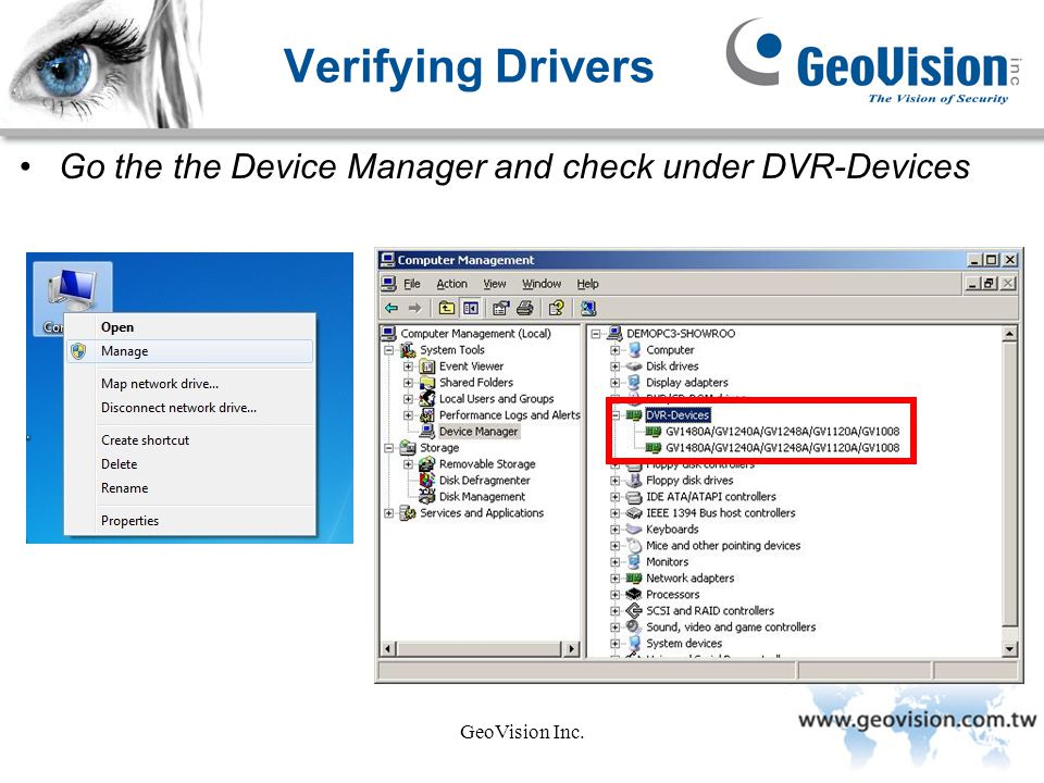 Verifying Drivers Go the the Device Manager and check under DVR-Devices GeoVision Inc.