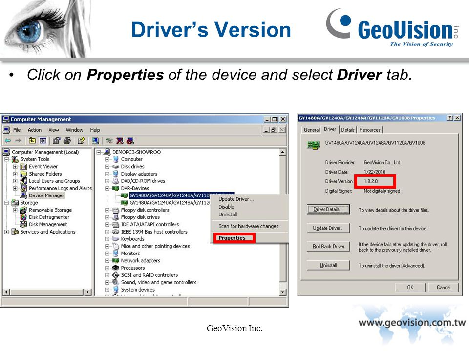 Driver's Version Click on Properties of the device and select Driver tab. GeoVision Inc.
