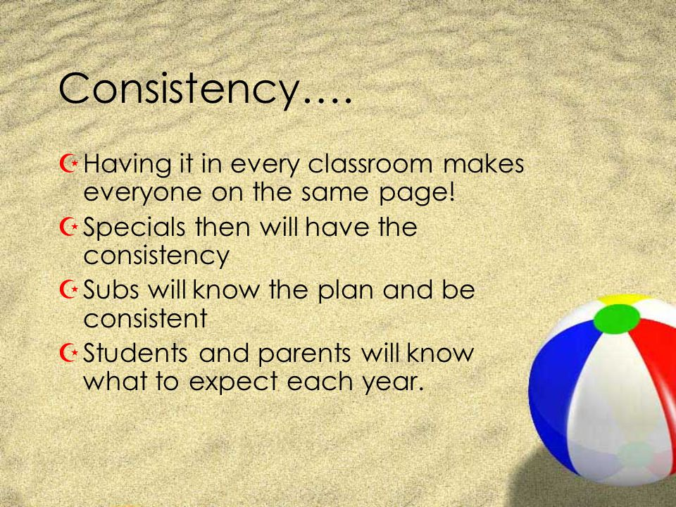 Consistency…. Having it in every classroom makes everyone on the same page! Specials then will have the consistency.