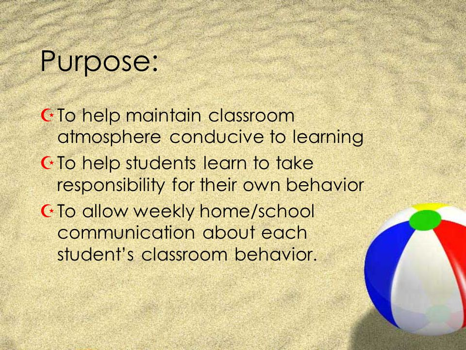 Purpose: To help maintain classroom atmosphere conducive to learning