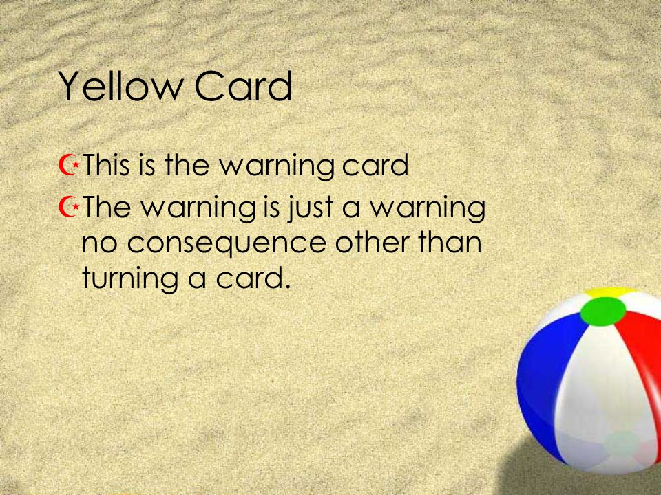Yellow Card This is the warning card
