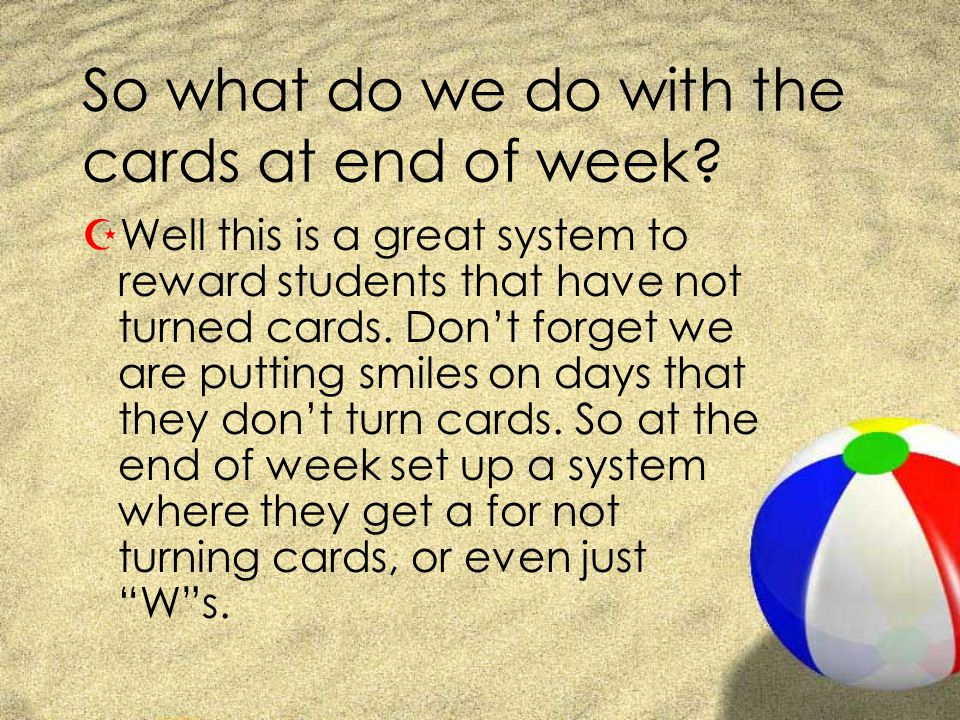 So what do we do with the cards at end of week