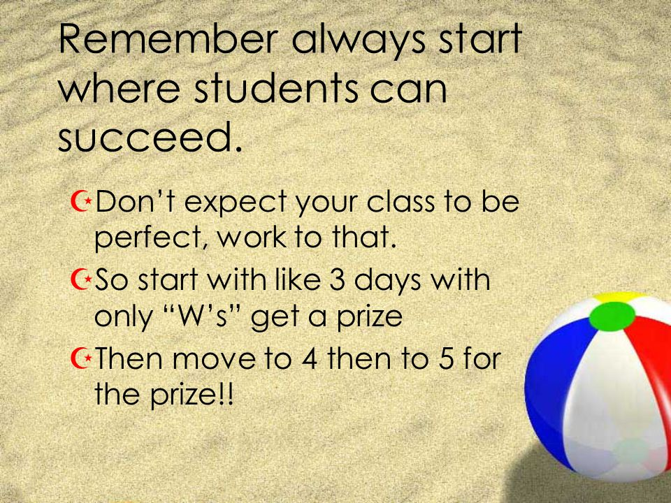 Remember always start where students can succeed.