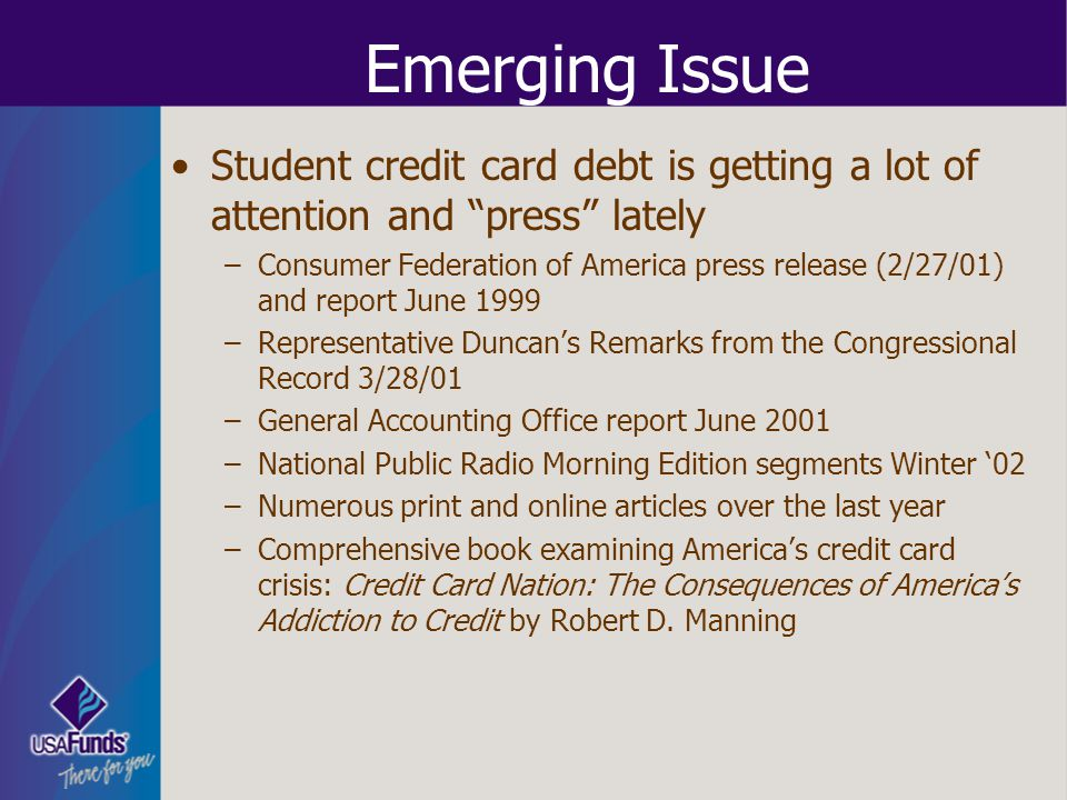 Emerging Issue Student credit card debt is getting a lot of attention and press lately.