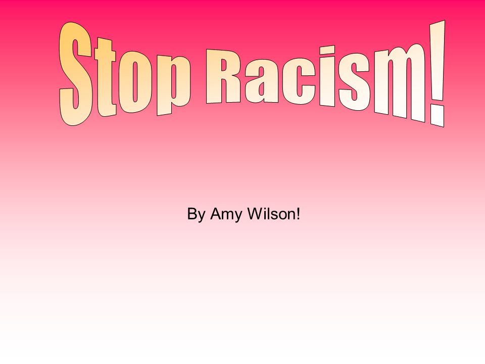 Stop Racism! By Amy Wilson!