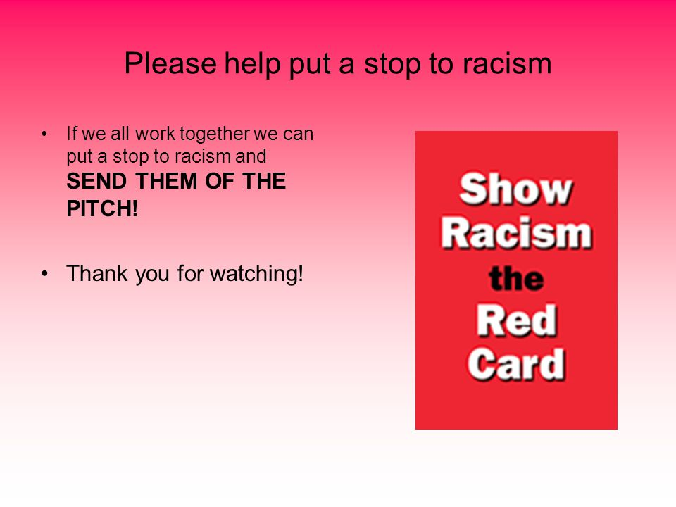 Please help put a stop to racism
