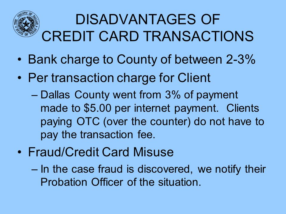 DISADVANTAGES OF CREDIT CARD TRANSACTIONS
