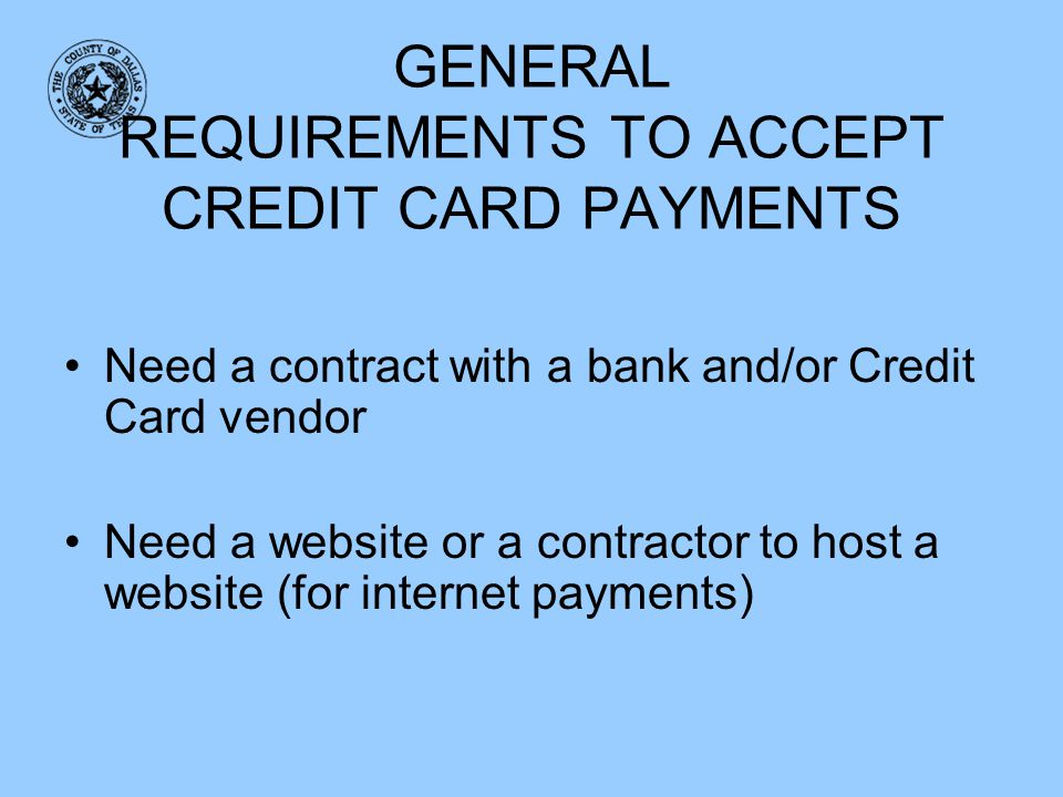 GENERAL REQUIREMENTS TO ACCEPT CREDIT CARD PAYMENTS