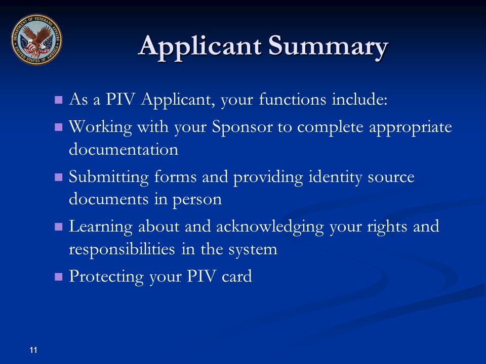 Applicant Summary As a PIV Applicant, your functions include: