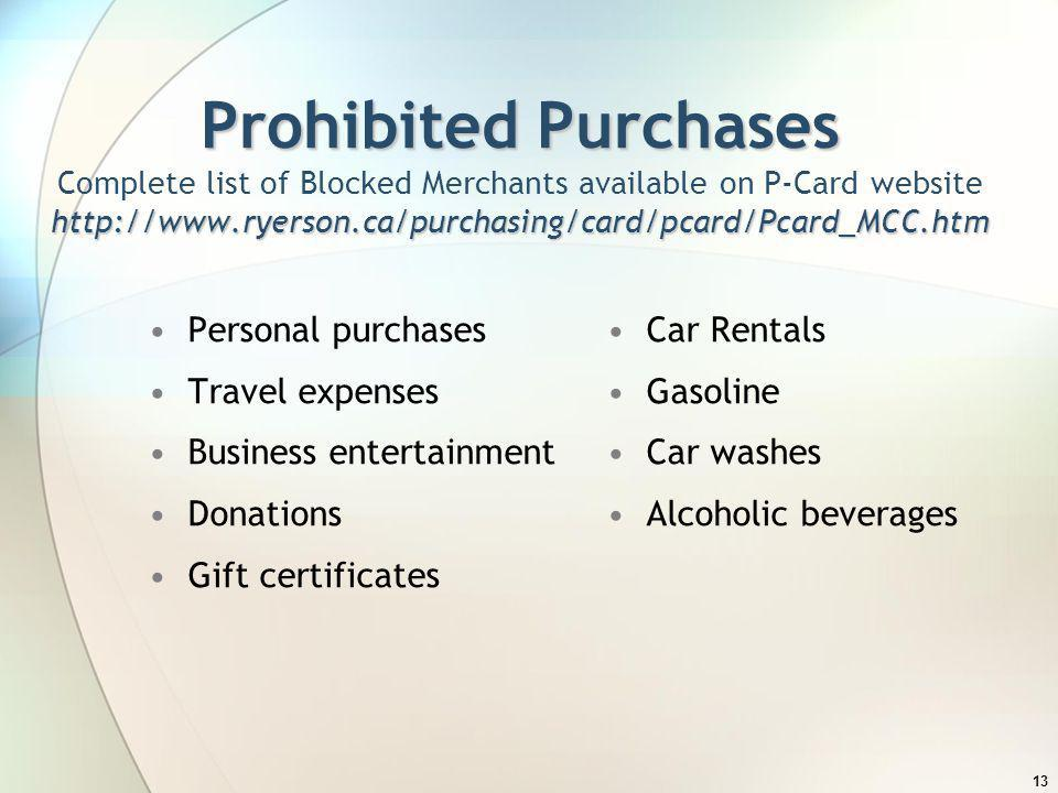 Prohibited Purchases Complete list of Blocked Merchants available on P-Card website http://www.ryerson.ca/purchasing/card/pcard/Pcard_MCC.htm