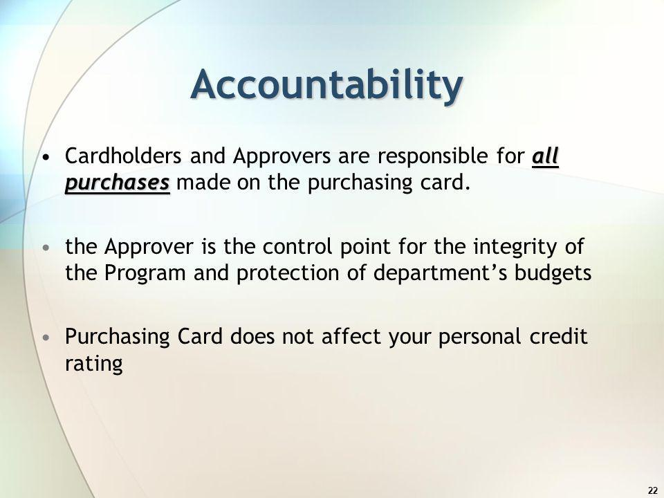 Accountability Cardholders and Approvers are responsible for all purchases made on the purchasing card.