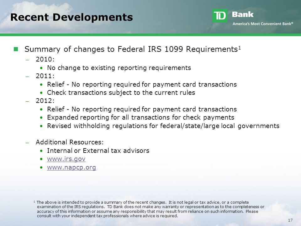 Recent Developments Summary of changes to Federal IRS 1099 Requirements1. 2010: No change to existing reporting requirements.