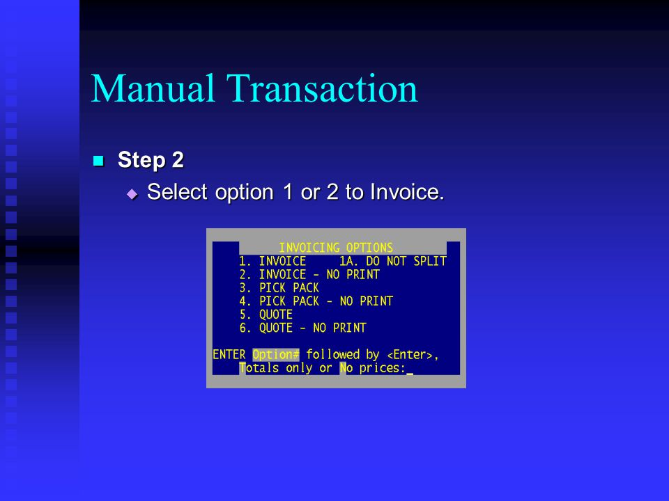 Manual Transaction Step 2 Select option 1 or 2 to Invoice.