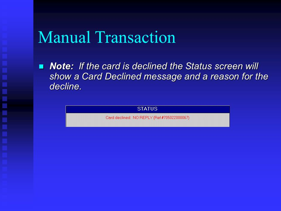 Manual Transaction Note: If the card is declined the Status screen will show a Card Declined message and a reason for the decline.