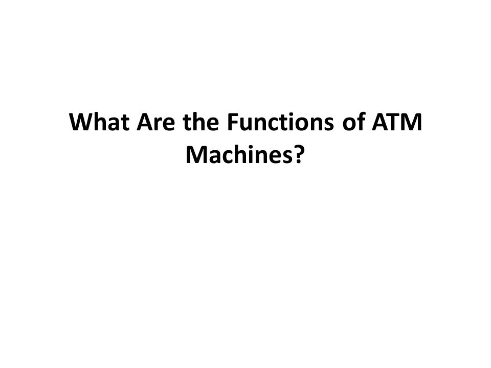 What Are the Functions of ATM Machines