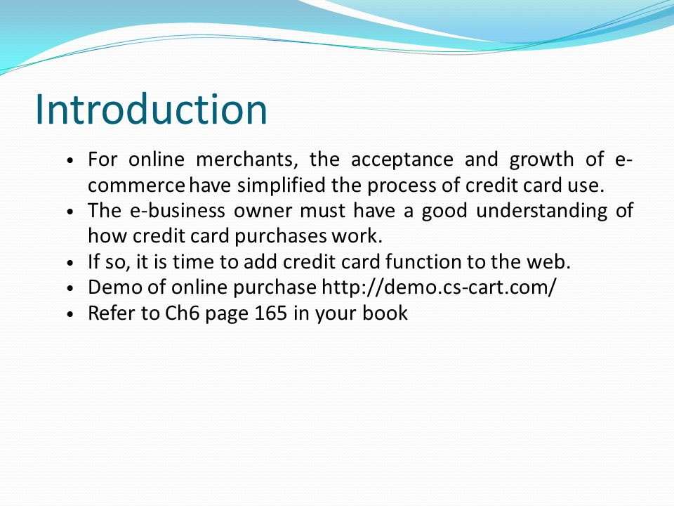 Introduction For online merchants, the acceptance and growth of e-commerce have simplified the process of credit card use.