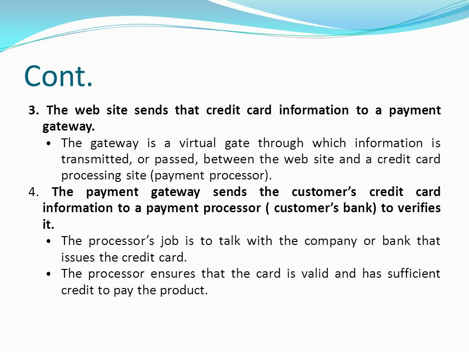 Cont. 3. The web site sends that credit card information to a payment gateway.