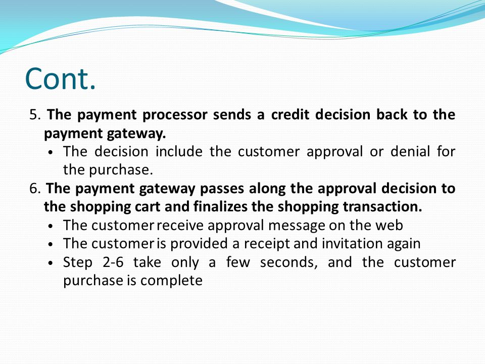 Cont. 5. The payment processor sends a credit decision back to the payment gateway.