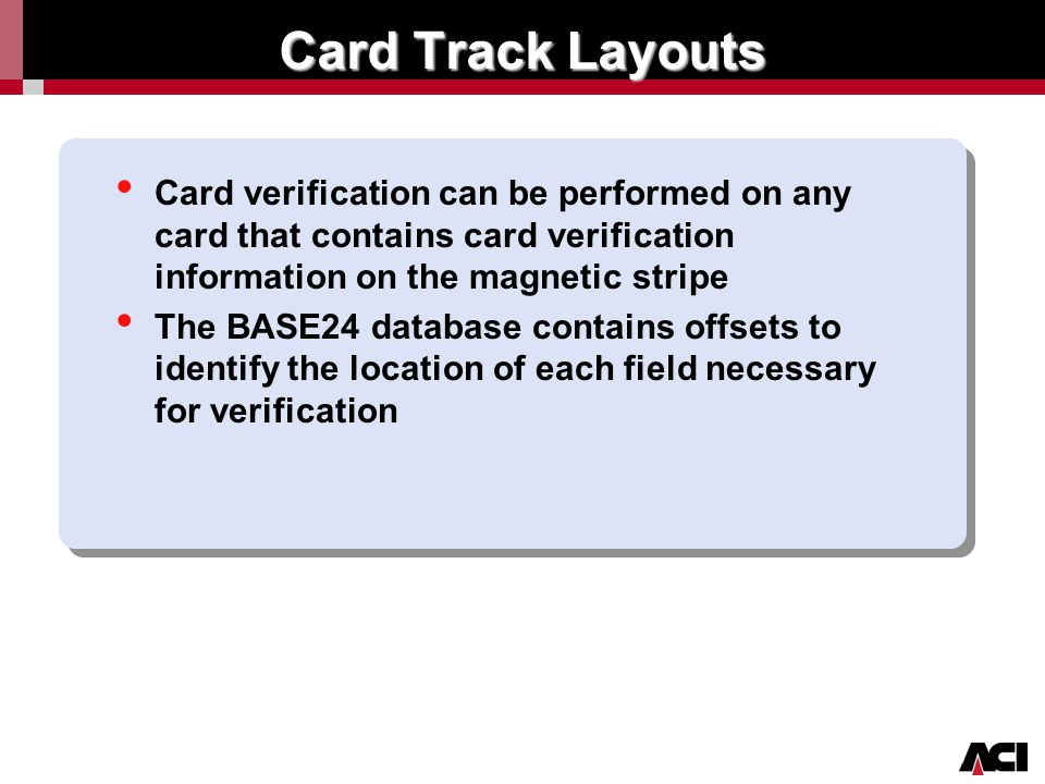 Card Track Layouts Card verification can be performed on any card that contains card verification information on the magnetic stripe.